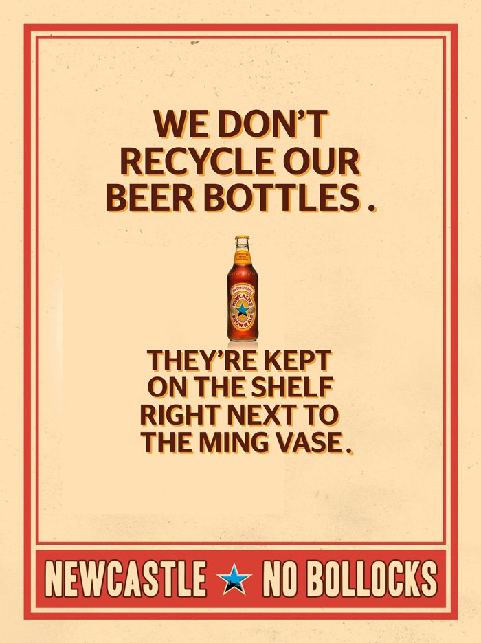 Newcastle - No bollocks - We don't recycle our beer bottles