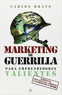 Marketing De Guerrilla Para Emprendedores Valientes de Carlos Bravo