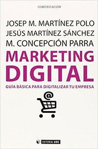 Marketing digital. Guía básica para digitalizar tu empresa de Josep M. Martínez, Jesús Martínez, M. Concepción Parra