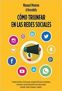 Cómo triunfar en las redes sociales by Manuel Moreno de TreceBits