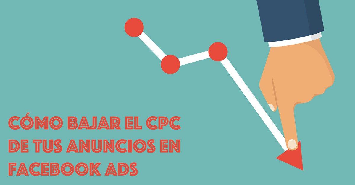 trucos para bajar el CPC de tus anuncios en Facebook Ads