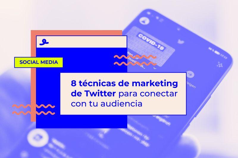 8 técnicas de marketing de Twitter para conectar con tu audiencia