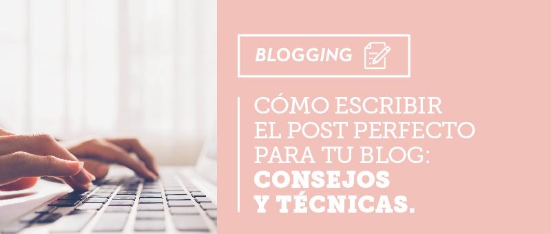 Cómo escribir el post perfecto para tu blog