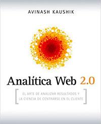 Analítica Web 2.0: El arte de analizar resultados y la ciencia de centrarse en el cliente de Avinash Kaushik