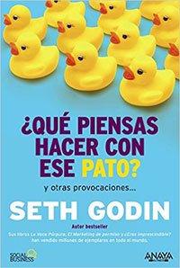 ¿Qué Piensas Hacer Con Ese Pato? de Seth Godin