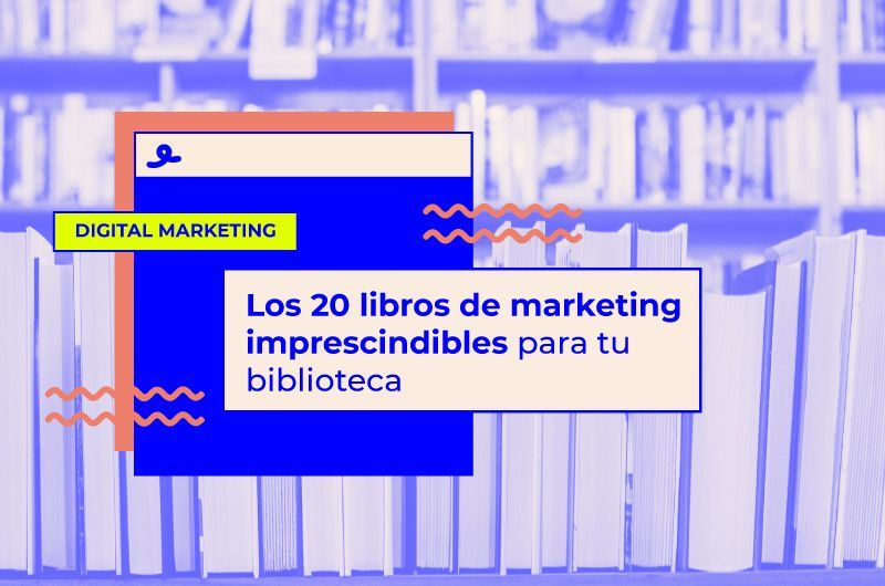 Los 20 libros de marketing imprescindibles para tu biblioteca