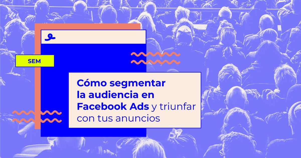 Cómo segmentar la audiencia en Facebook Ads
