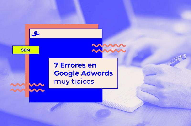 7 Errores en Google Adwords muy típicos