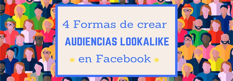 Formas-de-crear-audiencias-lookalike-en-facebook