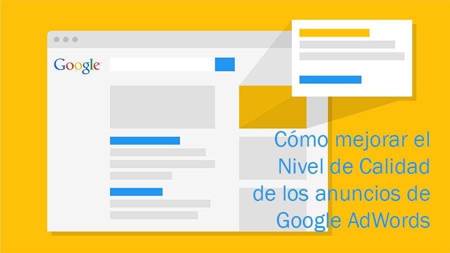 Cómo mejorar el Nivel de Calidad de los anuncios de Google AdWords y pagar menos por cada clic