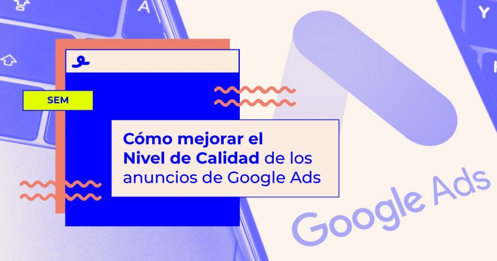 Cómo mejorar el Nivel de Calidad de los anuncios de Google Ads