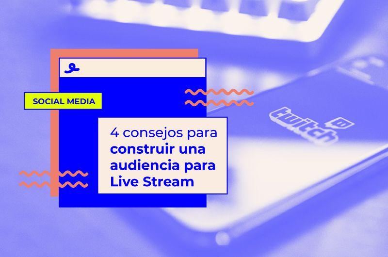 Cómo construir una audiencia para Live Stream y conseguir mayor engagement