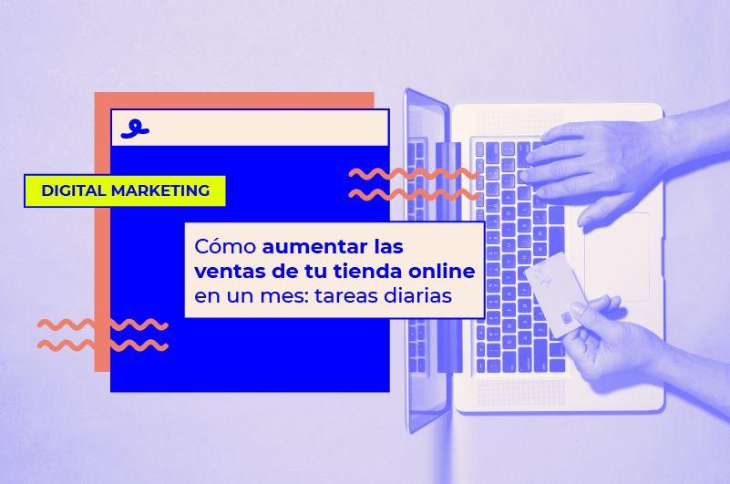 Cómo aumentar las ventas de tu tienda online un 30% en un mes: tareas diarias