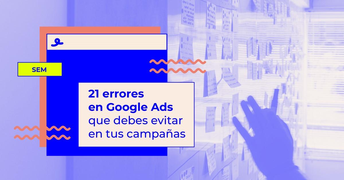 21 errores en google ads que debes evitar
