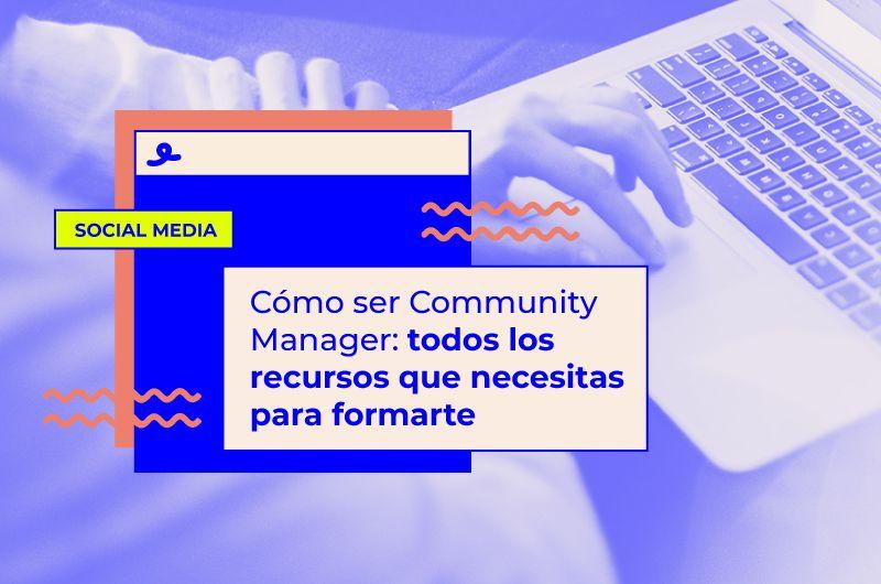Cómo ser Community Manager: cursos, libros y eventos para convertirte en el mejor