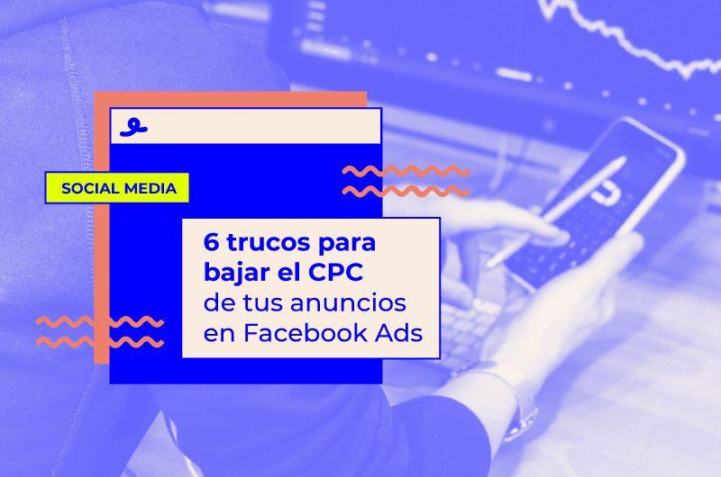 6 trucos para bajar el CPC de tus anuncios en Facebook Ads
