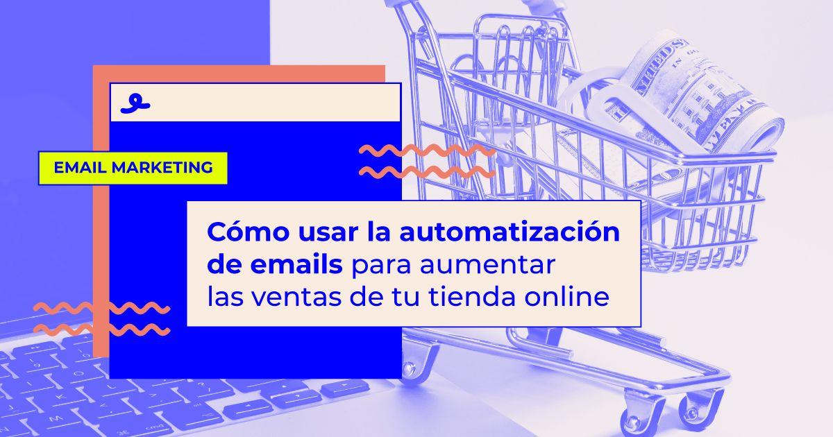 automatización de emails para aumentar las ventas de tu tienda online