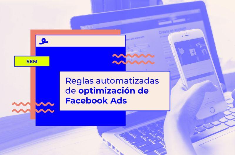 Reglas automatizadas de optimización de Facebook Ads: todo lo que necesitas saber