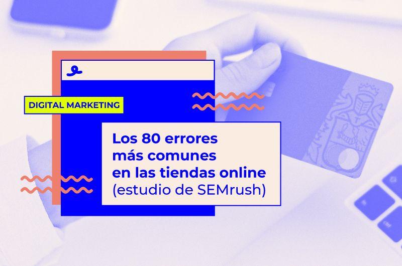 Los 80 errores más comunes en las tiendas online (estudio de SEMrush)