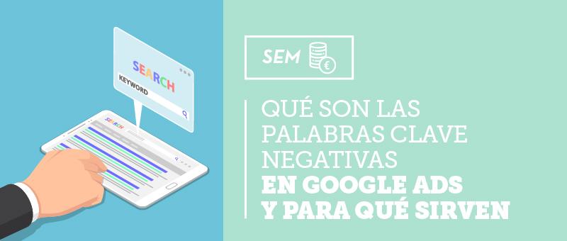 Qué son las palabras clave negativas en Google Ads