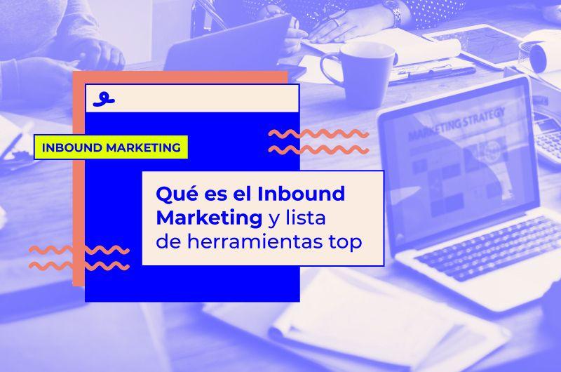 Qué es el Inbound Marketing y lista de herramientas top