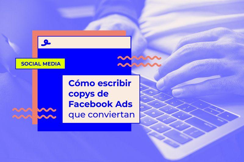Cómo escribir copys de Facebook Ads que conviertan [+ guía pdf descargable]