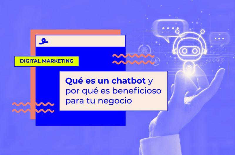 Qué es un chatbot, para qué sirve y cómo puede ayudar a tu negocio