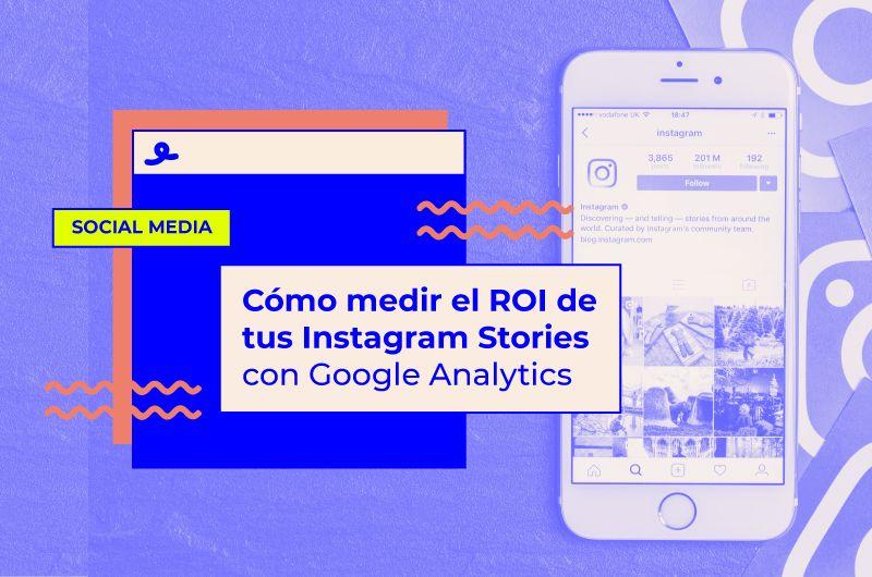 Cómo medir el ROI de tus Stories Instagram con Google Analytics