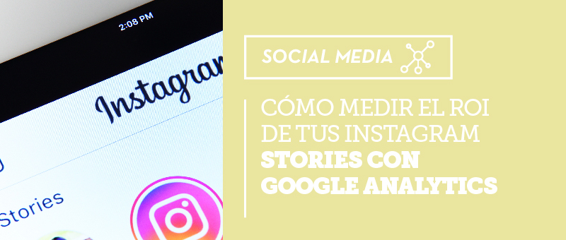 medir el ROI de tus Instagram Stories con Google Analytics