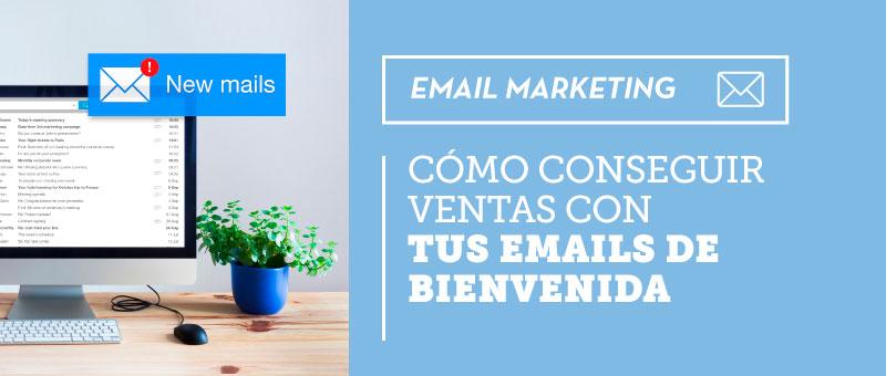conseguir ventas con tus emails de bienvenida