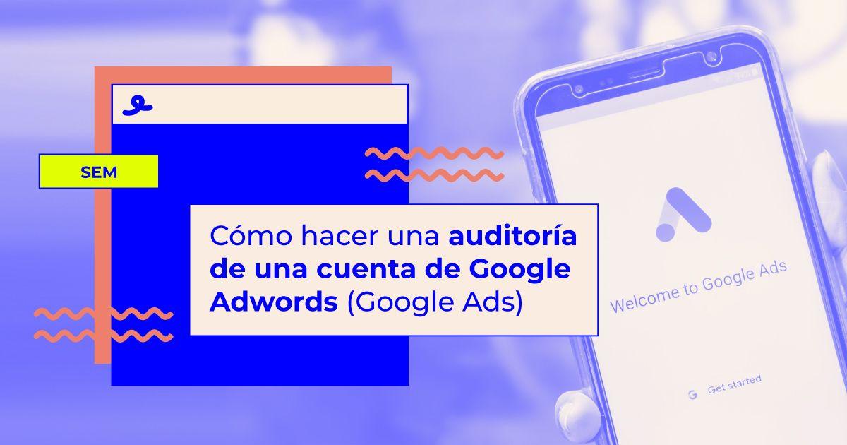 como hacer una auditoria google ads