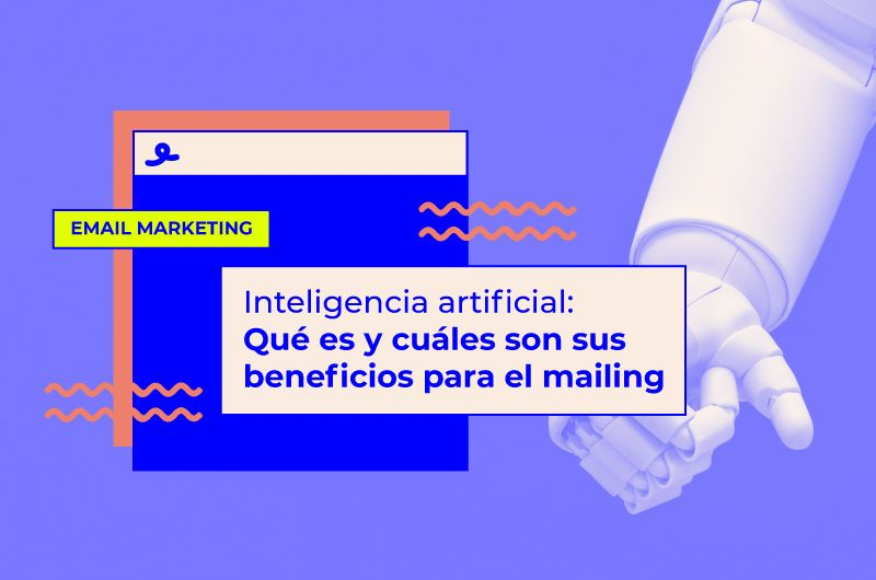 Inteligencia artificial para email marketing: qué es y cuáles son sus beneficios