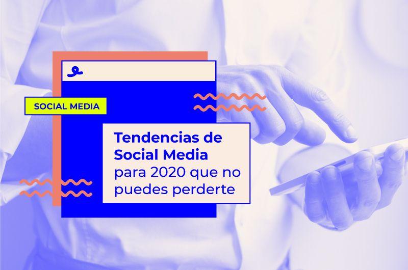 Tendencias de Social Media para 2020 que no puedes perderte