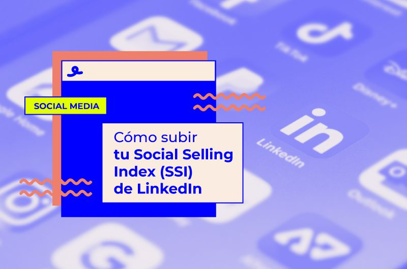 Cómo subir tu Social Selling Index (SSI) de LinkedIn