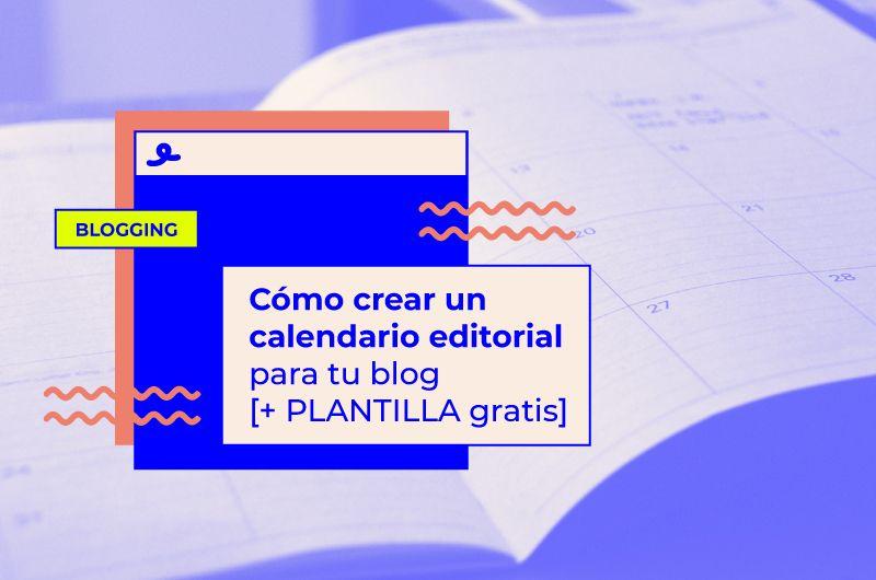Cómo crear un calendario editorial para tu blog [+ PLANTILLA gratis]