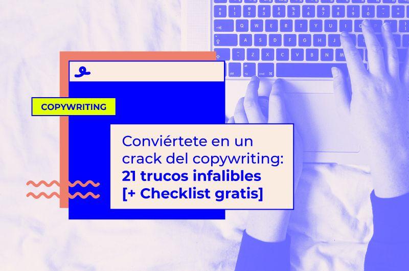 Conviértete en un crack del copywriting: 21 trucos infalibles [+ Checklist gratis]