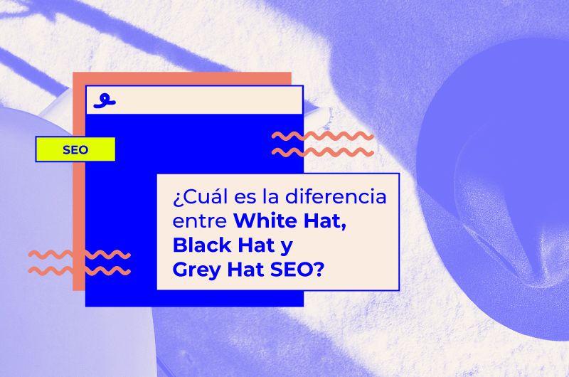 ¿Cuál es la diferencia entre White Hat, Black Hat y Grey Hat SEO?