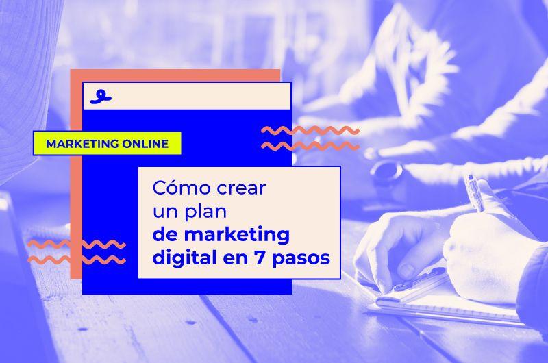 Cómo crear un plan de marketing digital en 7 pasos