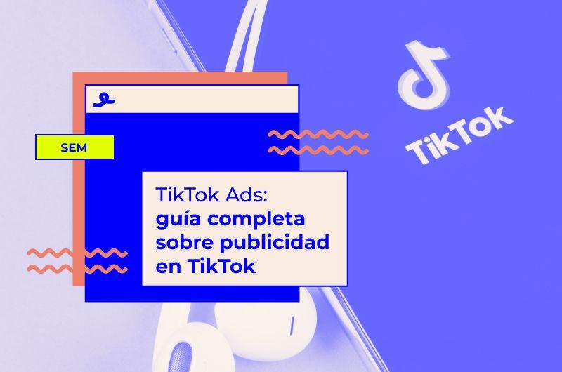 TikTok Ads: guía completa sobre publicidad en TikTok