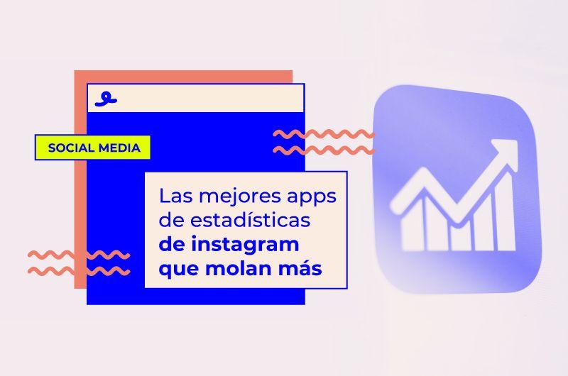 Las apps de estadísticas de Instagram que molan más (y las métricas que debes analizar)