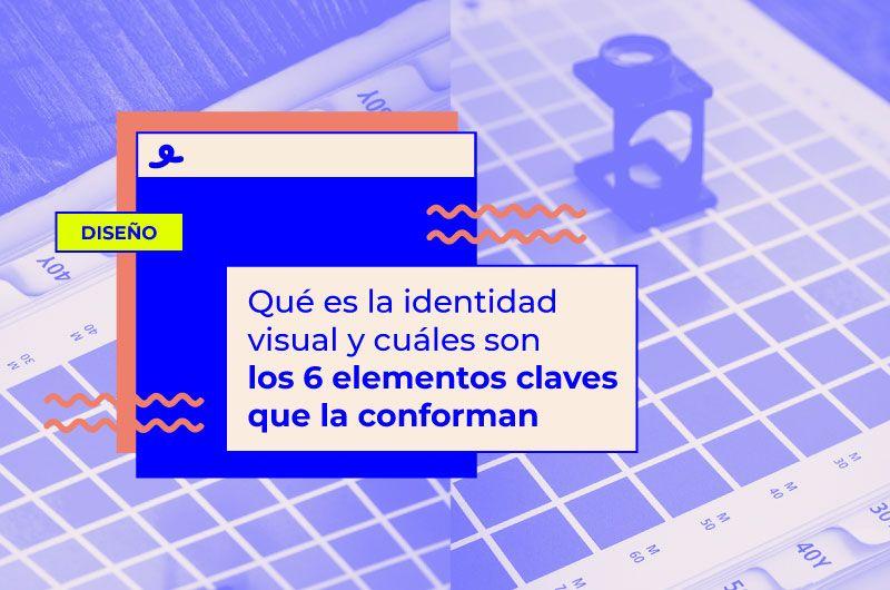 Qué es la identidad visual y cuáles son los 6 elementos claves que la conforman