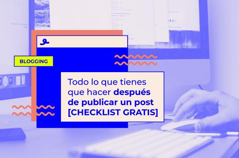 Todo lo que tienes que hacer después de publicar un post [CHECKLIST GRATIS]