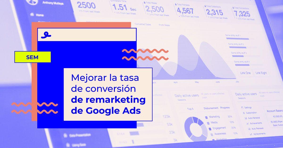 estrategias para mejorar la tasa de conversión en las campañas de remarketing de Google Ads