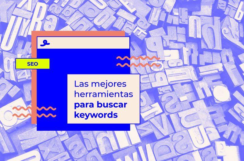 Mejores herramientas para buscar keywords y perfeccionar la optimización SEO