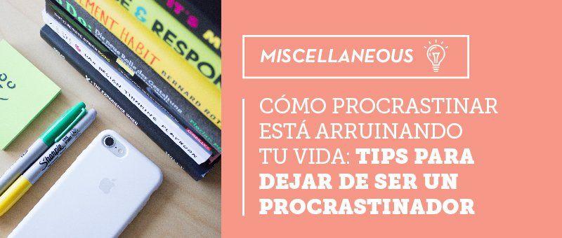 Cómo procrastinar está arruinando tu vida: tips para dejar de ser un procrastinador