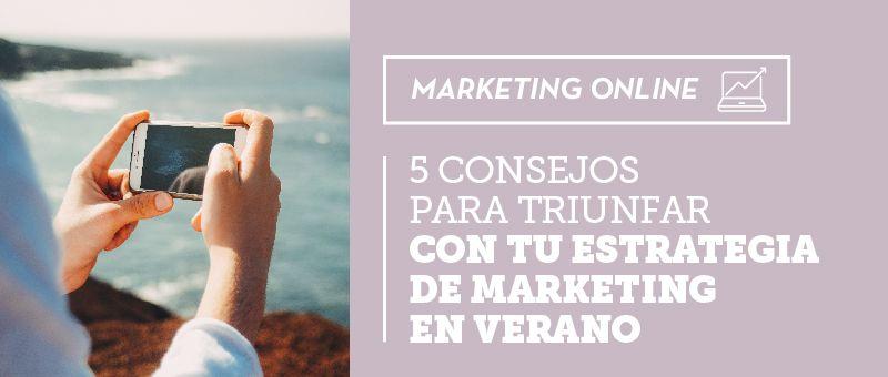 5 Consejos para triunfar con tu estrategia de marketing en verano