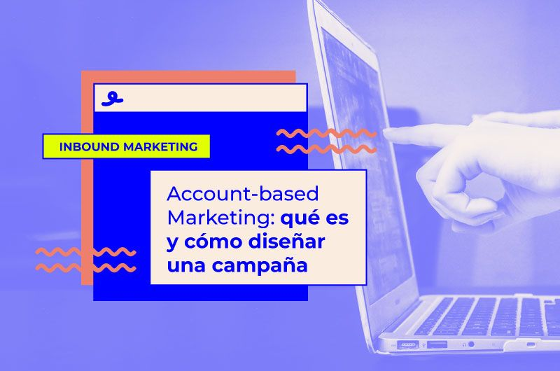 Account-based Marketing: qué es y cómo diseñar una campaña