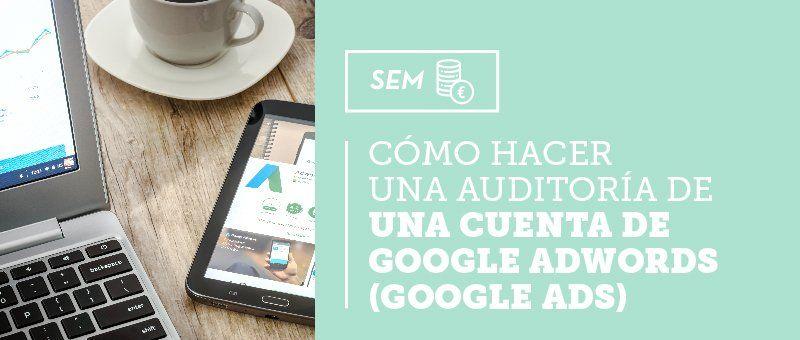 Cómo hacer una auditoría de una cuenta de Google AdWords (Google Ads) + Checklist en PDF