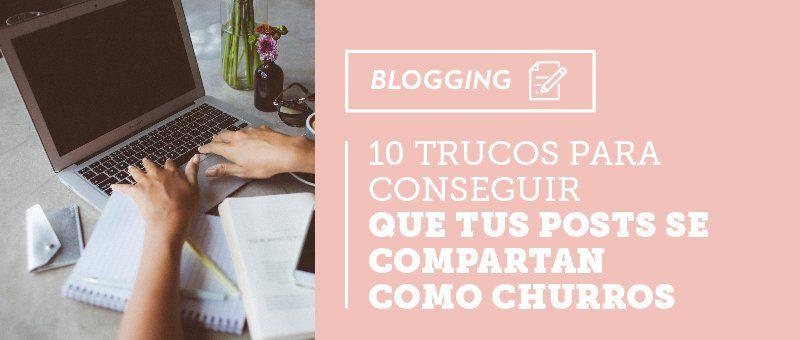 10 Trucos para conseguir que tus posts se compartan como churros