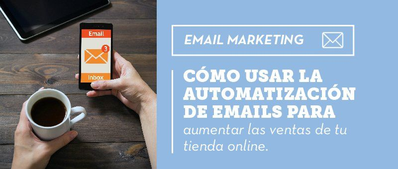 Cómo usar la automatización de emails para aumentar las ventas de tu tienda online